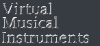 Virtual Musical Instruments